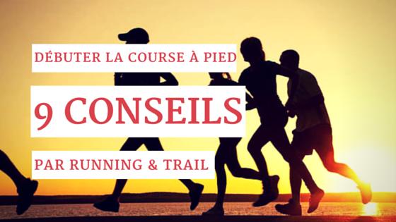 9 conseils pour débuter la course à pied